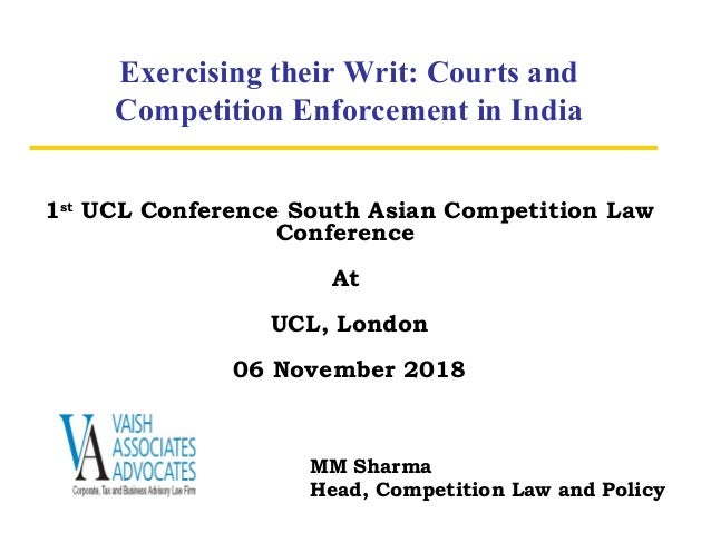 Exercising their Writ: Courts and Competition Enforcement in India 1st UCL Conference South Asian Competition Law Conferen...