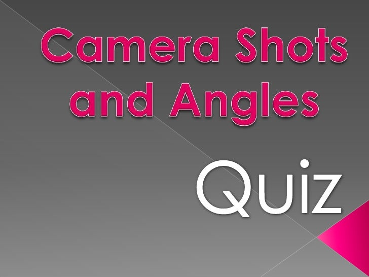 Camera Shots and Angles<br />Quiz<br />