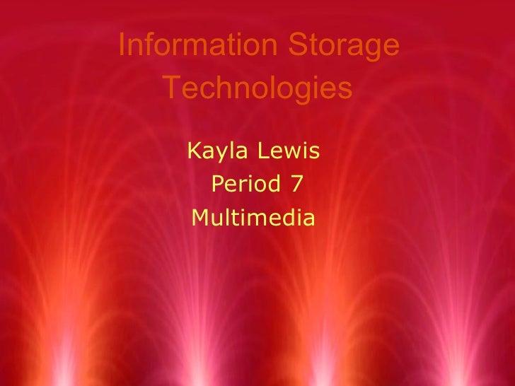 Information Storage Technologies Kayla Lewis  Period 7 Multimedia