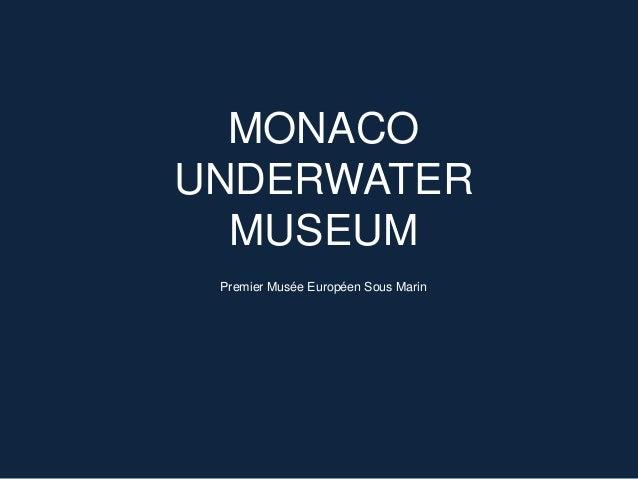 MONACO UNDERWATER MUSEUM Premier Musée Européen Sous Marin