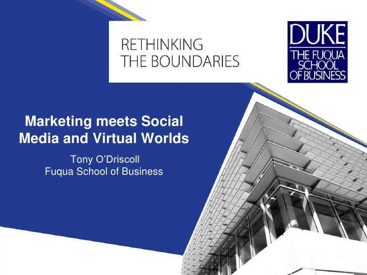 Marketing meets Social Media and Virtual Worlds<br />Tony O'DriscollFuqua School of Business<br />