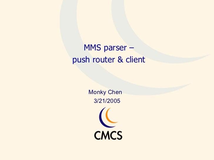 <ul><li>MMS parser – </li></ul><ul><li>push router & client </li></ul>Monky Chen  3/21/2005