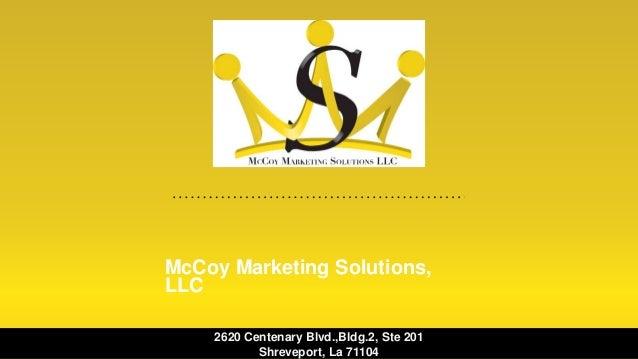 McCoy Marketing Solutions, LLC 2620 Centenary Blvd.,Bldg.2, Ste 201 Shreveport, La 71104