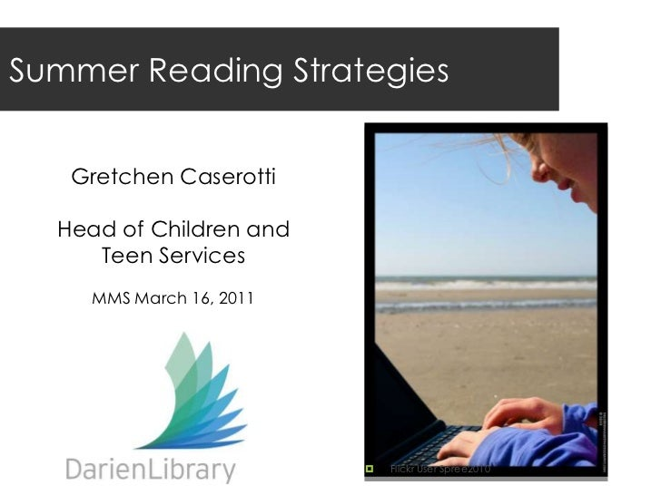 Summer Reading Strategies<br />Gretchen Caserotti<br />Head of Children and Teen Services<br />MMS March 16, 2011<br /><u...