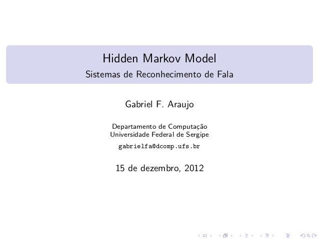 Hidden Markov Model Sistemas de Reconhecimento de Fala Gabriel F. Araujo Departamento de Computa¸c˜ao Universidade Federal...