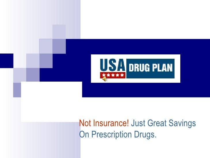 Not Insurance!  Just Great Savings On Prescription Drugs.