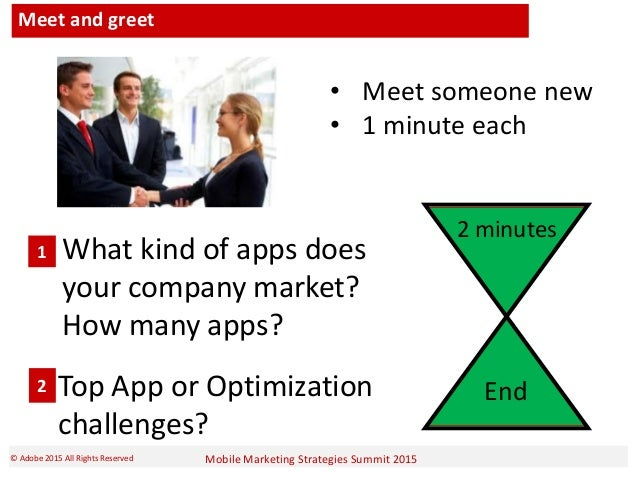Mobile Marketing Strategies Summit 2015© Adobe 2015 All Rights Reserved Meet and greet 2 minutes End • Meet someone new • ...