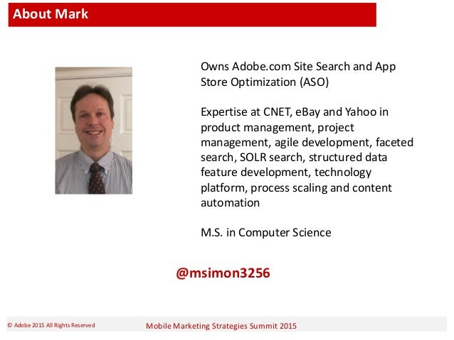 Mobile Marketing Strategies Summit 2015© Adobe 2015 All Rights Reserved About Mark Owns Adobe.com Site Search and App Stor...