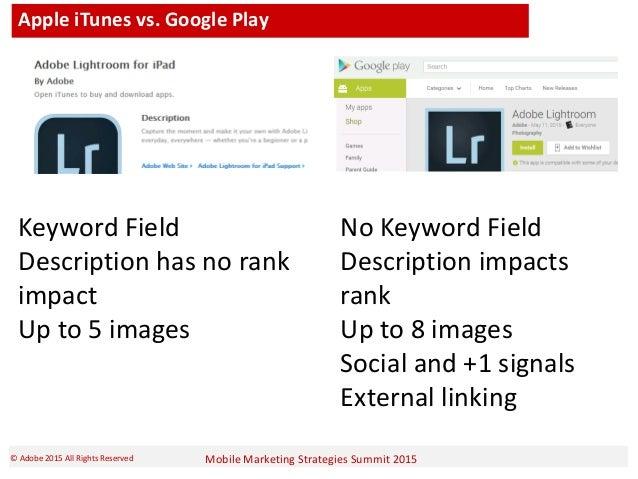 Mobile Marketing Strategies Summit 2015© Adobe 2015 All Rights Reserved Apple iTunes vs. Google Play Keyword Field Descrip...