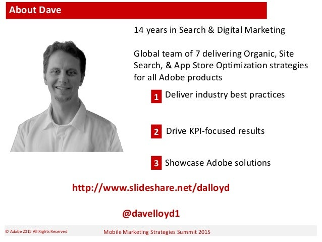 Mobile Marketing Strategies Summit 2015© Adobe 2015 All Rights Reserved About Dave 14 years in Search & Digital Marketing ...