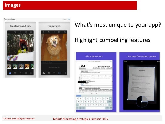 Mobile Marketing Strategies Summit 2015© Adobe 2015 All Rights Reserved Images What's most unique to your app? Highlight c...