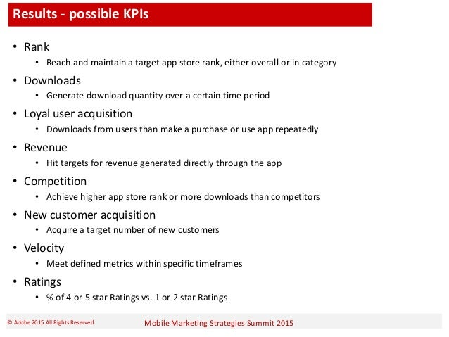 Mobile Marketing Strategies Summit 2015© Adobe 2015 All Rights Reserved Results - possible KPIs • Rank • Reach and maintai...