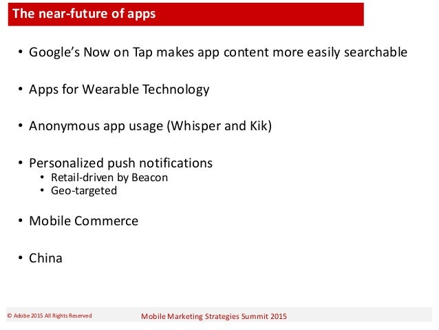 Mobile Marketing Strategies Summit 2015© Adobe 2015 All Rights Reserved The near-future of apps • Google's Now on Tap make...