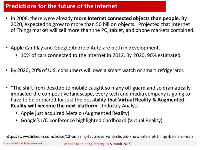Mobile Marketing Strategies Summit 2015© Adobe 2015 All Rights Reserved Predictions for the future of the internet • In 20...