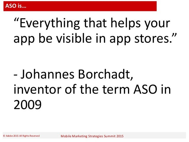 """Mobile Marketing Strategies Summit 2015© Adobe 2015 All Rights Reserved ASO is… """"Everything that helps your app be visible..."""