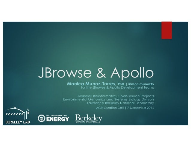 JBrowse & Apollo Monica Munoz-Torres, PhD | @monimunozto for the JBrowse & Apollo Development Teams Berkeley Bioinformatic...