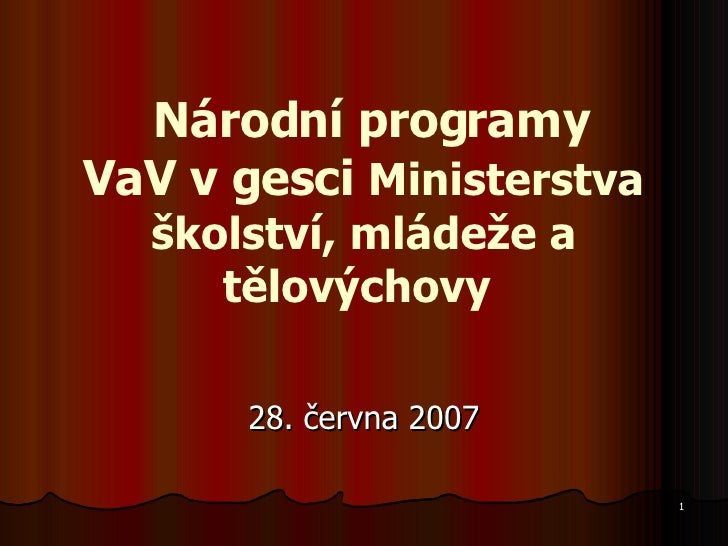 Národní programy VaVvgesci  Ministerstva školství, mládeže a tělovýchovy   28. června 2007