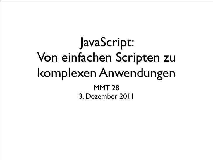 JavaScript:Von einfachen Scripten zukomplexen Anwendungen            MMT 28       3. Dezember 2011