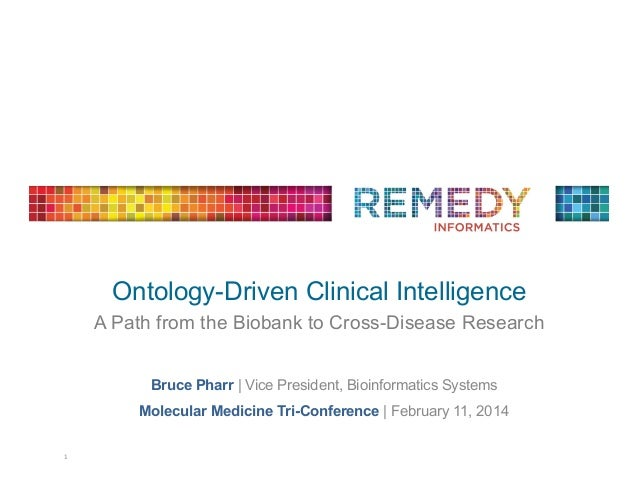 Ontology-Driven Clinical Intelligence A Path from the Biobank to Cross-Disease Research   Bruce Pharr   Vice President, ...