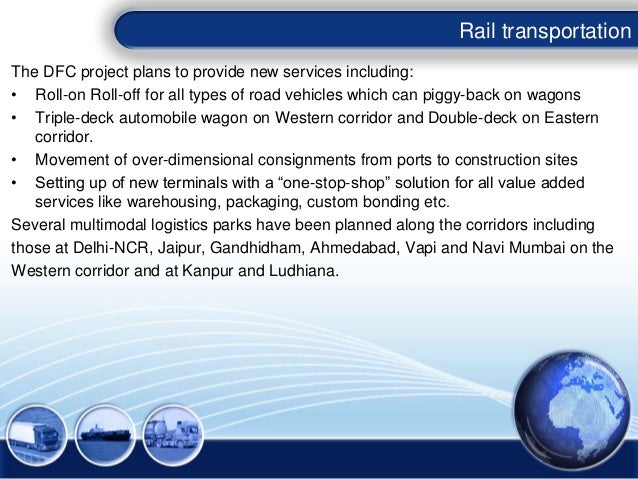 The DFC project plans to provide new services including: • Roll-on Roll-off for all types of road vehicles which can piggy...