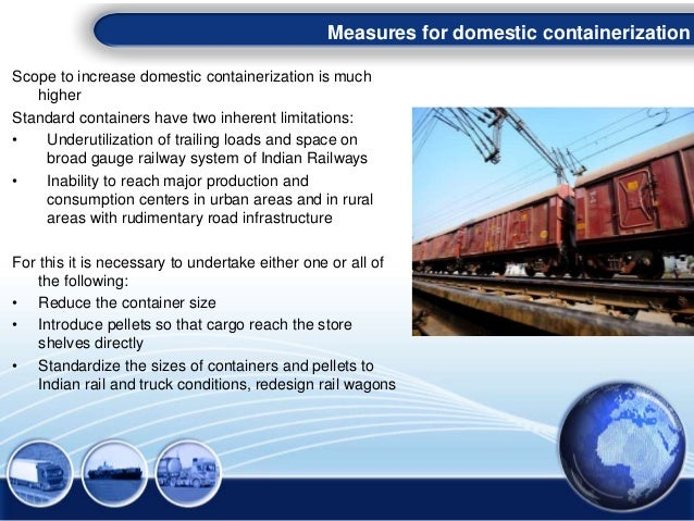 Scope to increase domestic containerization is much higher Standard containers have two inherent limitations: • Underutili...