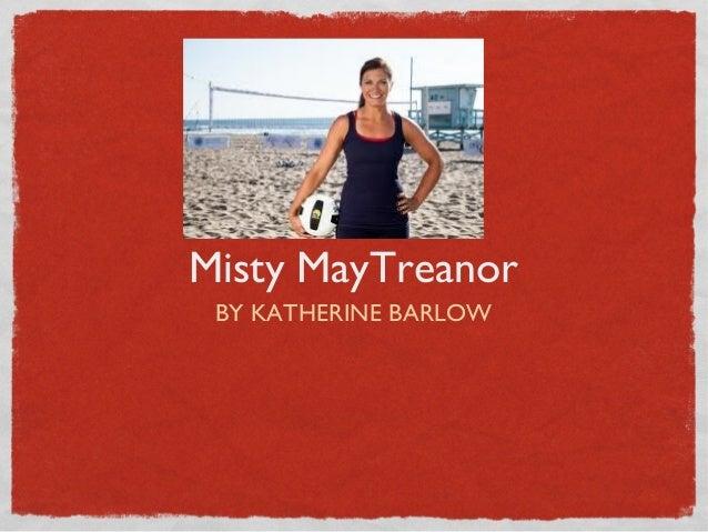 Misty MayTreanorBY KATHERINE BARLOW