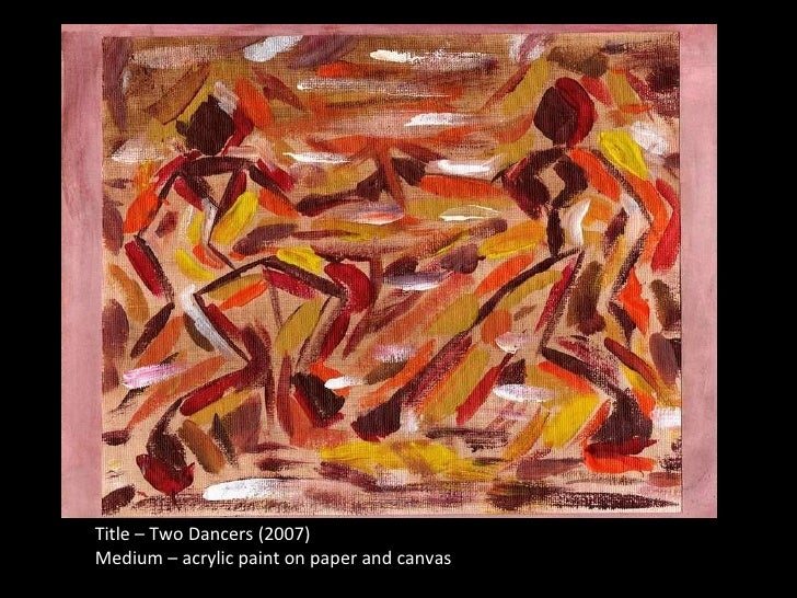 Title – Two Dancers (2007) Medium – acrylic paint on paper and canvas