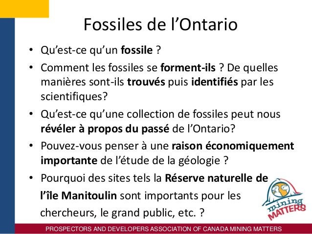 PROSPECTORS AND DEVELOPERS ASSOCIATION OF CANADA MINING MATTERS Fossiles de l'Ontario • Qu'est-ce qu'un fossile ? • Commen...