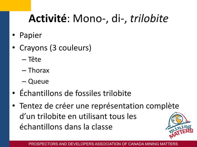PROSPECTORS AND DEVELOPERS ASSOCIATION OF CANADA MINING MATTERS Activité: Mono-, di-, trilobite • Papier • Crayons (3 coul...