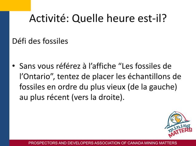 PROSPECTORS AND DEVELOPERS ASSOCIATION OF CANADA MINING MATTERS Activité: Quelle heure est-il? Défi des fossiles • Sans vo...