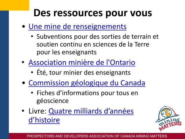 PROSPECTORS AND DEVELOPERS ASSOCIATION OF CANADA MINING MATTERS Des ressources pour vous • Une mine de renseignements • Su...
