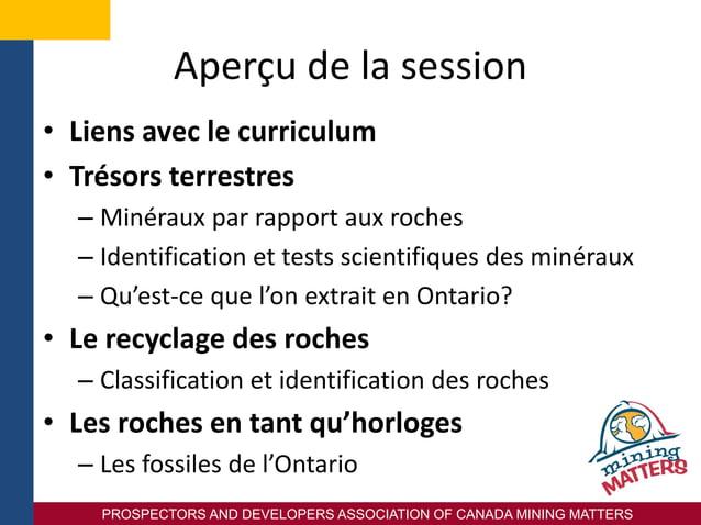 PROSPECTORS AND DEVELOPERS ASSOCIATION OF CANADA MINING MATTERS Aperçu de la session • Liens avec le curriculum • Trésors ...