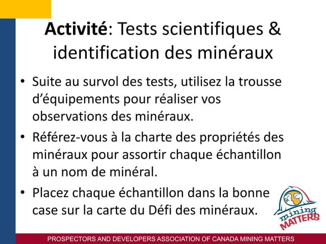 PROSPECTORS AND DEVELOPERS ASSOCIATION OF CANADA MINING MATTERS Activité: Tests scientifiques & identification des minérau...
