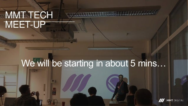 MMT TECH MEET-UP We will be starting in about 5 mins…