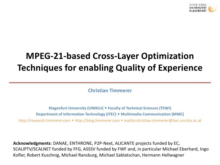 MPEG-21-based Cross-Layer Optimization Techniques for enabling Quality of Experience<br />Christian Timmerer<br />Klagenfu...