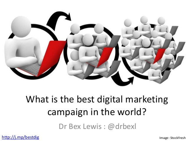 What is the best digital marketing campaign in the world? Dr Bex Lewis : @drbexl Image: Stockfreshhttp://j.mp/bestdig