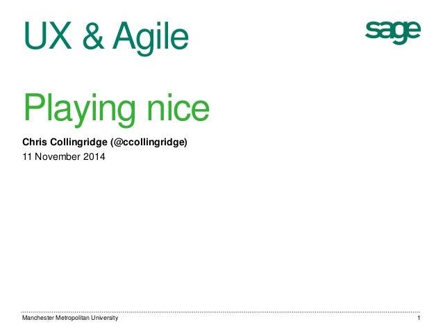 UX & Agile  Playing nice  Chris Collingridge (@ccollingridge)  11 November 2014  Manchester Metropolitan University 1