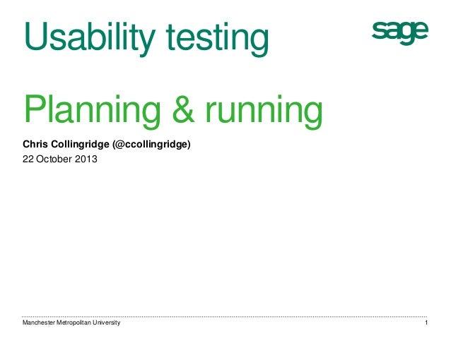 Usability testing  Planning & running Chris Collingridge (@ccollingridge) 22 October 2013  Manchester Metropolitan Univers...