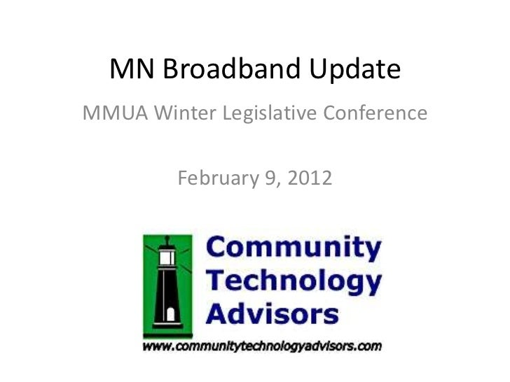 MN Broadband UpdateMMUA Winter Legislative Conference         February 9, 2012