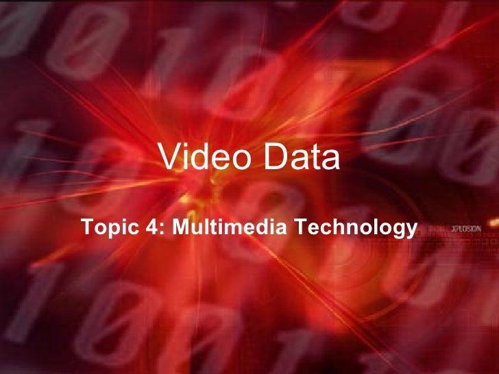 Video Data Topic 4: Multimedia Technology