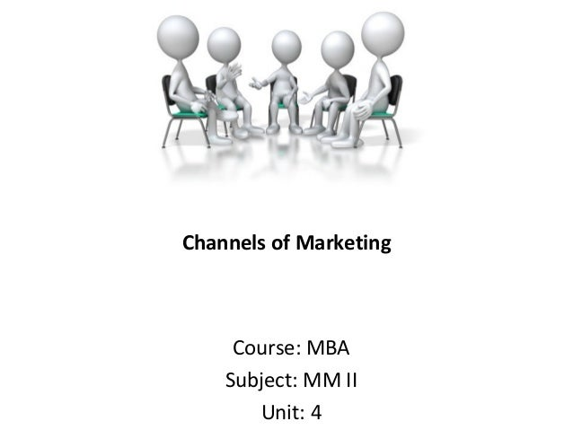 Channels of Marketing Course: MBA Subject: MM II Unit: 4