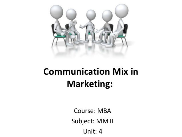 Communication Mix in Marketing: Course: MBA Subject: MM II Unit: 4