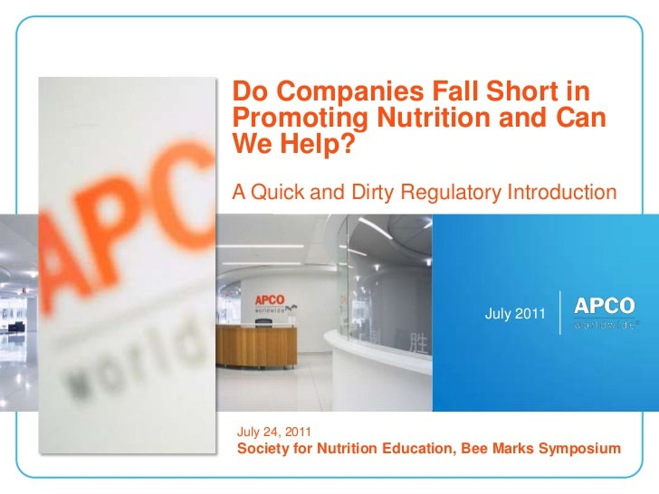 July 2011<br />Do Companies Fall Short in Promoting Nutrition and Can We Help? A Quick and Dirty Regulatory Introduction<b...