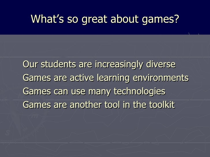 Using games to enhance learning and teaching