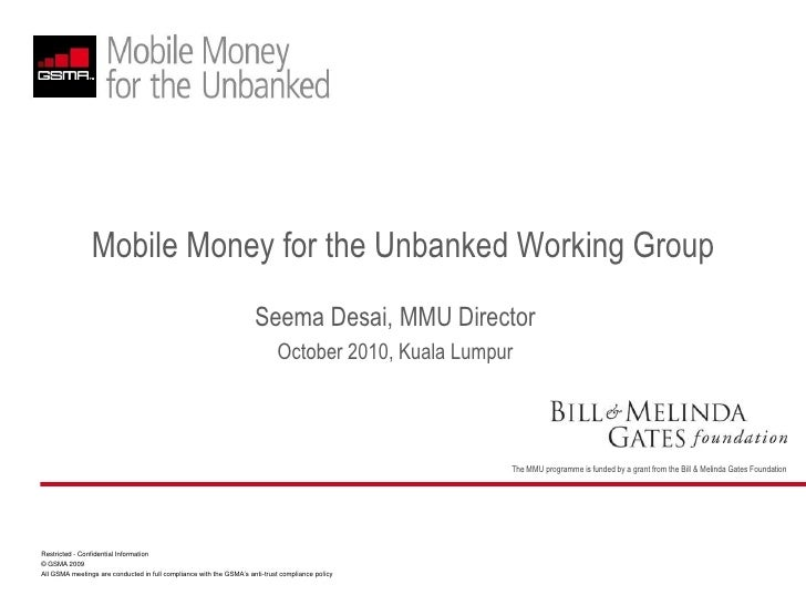 Mobile Money for the Unbanked Working Group<br />Seema Desai, MMU Director<br />October 2010, Kuala Lumpur<br />