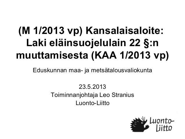 (M 1/2013 vp) Kansalaisaloite:Laki eläinsuojelulain 22 §:nmuuttamisesta (KAA 1/2013 vp)Eduskunnan maa- ja metsätalousvalio...