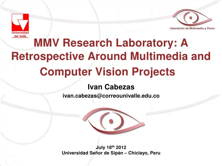 MMV Research Laboratory: ARetrospective Around Multimedia and     Computer Vision Projects                   Ivan Cabezas ...