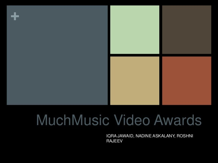 +    MuchMusic Video Awards             IQRA JAWAID, NADINE ASKALANY, ROSHNI             RAJEEV