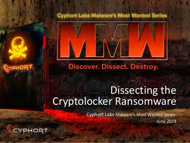 Dissecting the Cryptolocker Ransomware Cyphort Labs Malware's Most Wanted Series June 2014