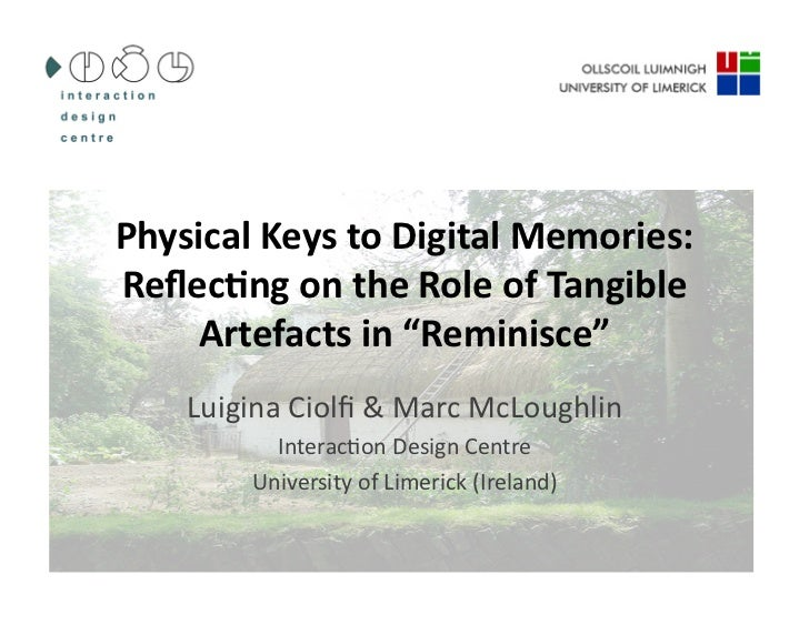 "Physical	  Keys	  to	  Digital	  Memories:	  Reflec6ng	  on	  the	  Role	  of	  Tangible	       Artefacts	  in	  ""Reminisce..."